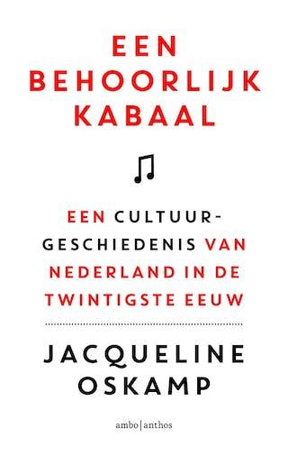Jacqueline Oskamp: Een behoorlijk kabaal -Een cultuur- geschiedenis van Nederland in de twintigste eeuw